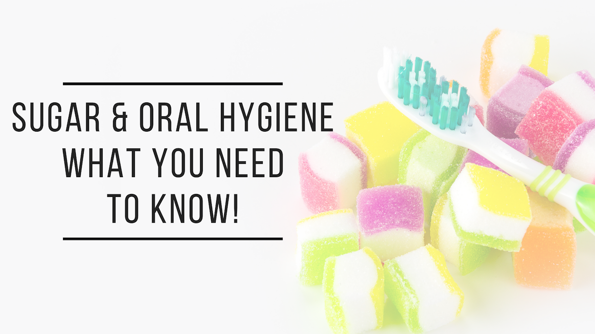 Sugar & Oral Hygiene: What You Need to Know!